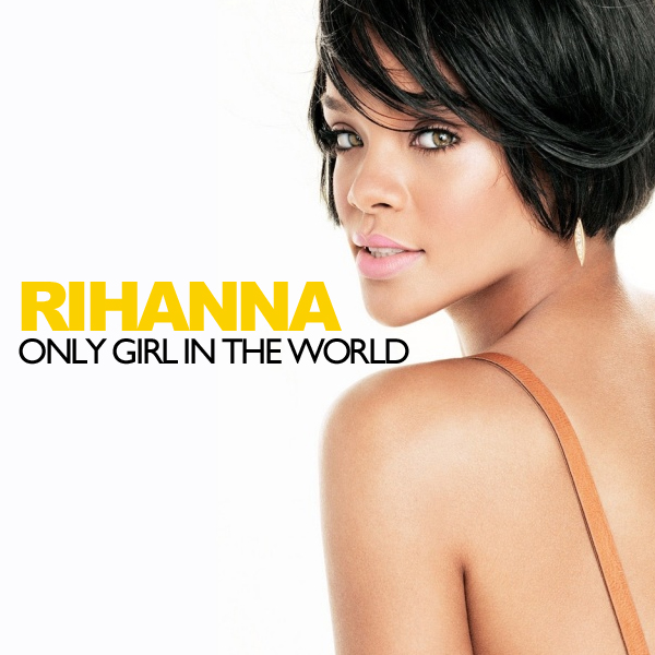 RHIANNA. ONLY GIRL (IN THE WORLD).