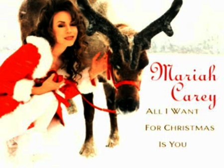 MARIAH CAREY. ALL I WANT FOR CHRISTMAS IS YOU.